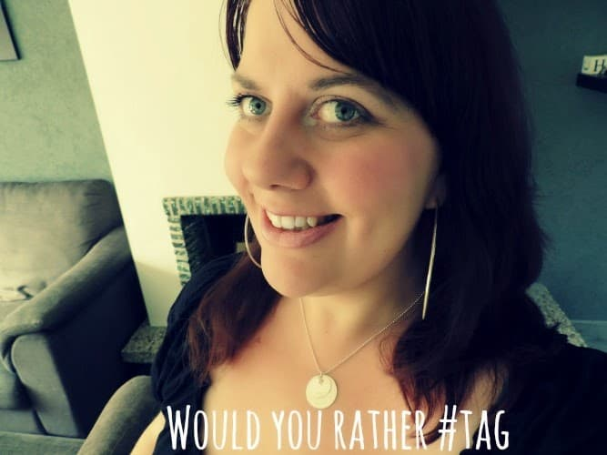 TAG: Would you rather?