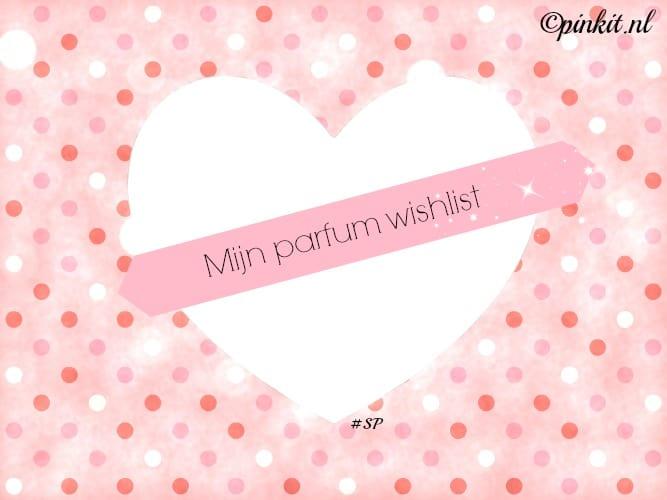 MIJN PARFUM WISHLIST