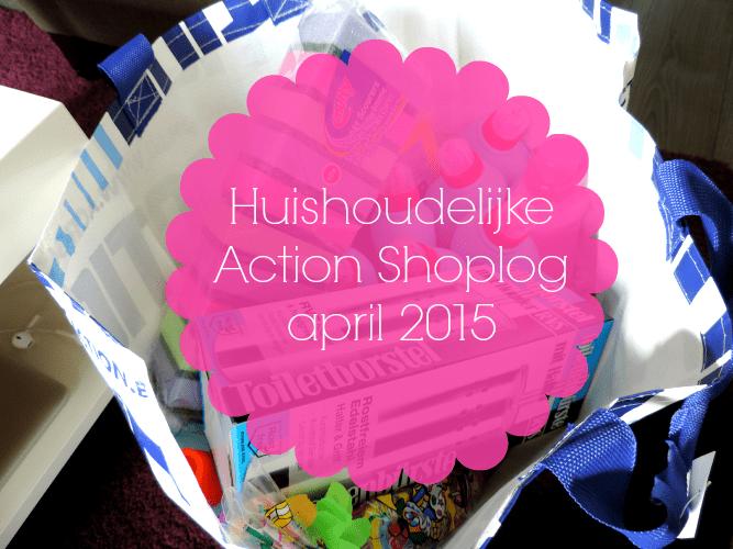 HUISHOUDELIJKE ACTION SHOPLOG APRIL 2015