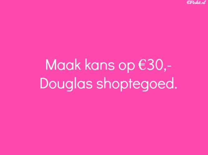 WIN  MAAK KANS OP €30,- DOUGLAS SHOPTEGOED